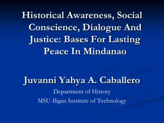 Historical Awareness, Social Conscience, Dialogue And Justice: Bases For Lasting Peace In Mindanao