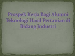 Prospek Kerja Bagi Alumni Teknologi Hasil Pertanian di  Bidang Industri
