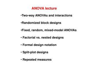 Two-way ANOVAs and interactions Randomized block designs  Fixed, random, mixed-model ANOVAs