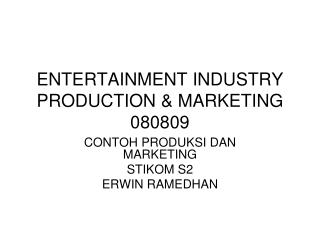 ENTERTAINMENT INDUSTRY PRODUCTION & MARKETING 080809