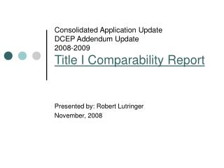 Consolidated Application Update DCEP Addendum Update 2008-2009 Title I Comparability Report