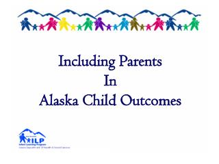 Including Parents  In   Alaska Child Outcomes
