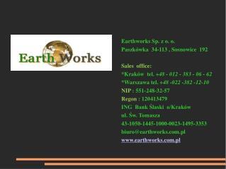 Earthworks Sp. z o. o. Paszkówka  34-1 1 3 , Sosnowice  192 Sales  office: