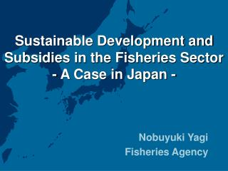 Sustainable Development and Subsidies in the Fisheries Sector - A Case in Japan -