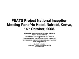 FEATS Project National Inception Meeting Panafric Hotel, Nairobi, Kenya, 14 th  October, 2008.