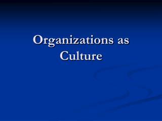 Organizations as Culture