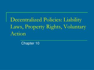 Decentralized Policies: Liability Laws, Property Rights, Voluntary Action