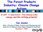 The Forest Products Industry: Climate Change Actions  A COP  11 Side Event   The Industry s Bio-energy and Bio-refining