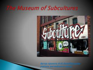 The Museum of Subcultures