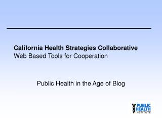 California Health Strategies Collaborative Web Based Tools for Cooperation