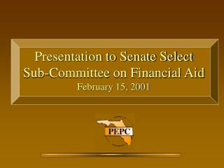 Presentation to Senate Select Sub-Committee on Financial Aid February 15, 2001