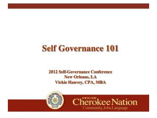 Self Governance 101 2012 Self-Governance Conference New Orleans, LA Vickie  Hanvey , CPA, MBA
