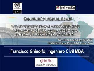 Francisco Ghisolfo, Ingeniero Civil MBA