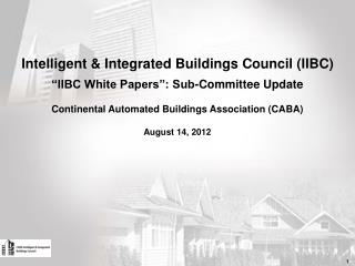 "Intelligent & Integrated Buildings Council (IIBC)  ""IIBC White Papers"": Sub-Committee Update"