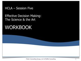 HCLA – Session Five  Effective Decision  Making: The Science & the Art