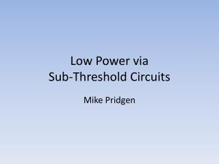 Low Power via Sub-Threshold Circuits