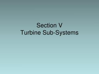 Section V Turbine Sub-Systems