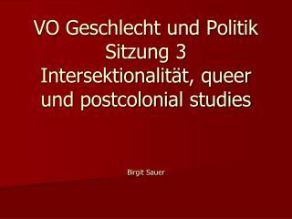 VO Geschlecht und Politik Sitzung  3 Intersektionalität , queer und postcolonial studies