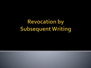 Revocation by Subsequent Writing