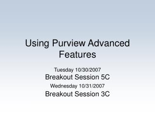 Using Purview Advanced Features