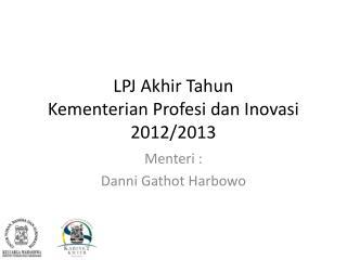 LPJ  Akhir Tahun Kementerian Profesi dan Inovasi  2012/2013