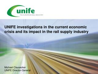 UNIFE investigations in the current economic crisis and its impact in the rail supply industry