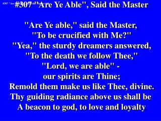 "#307 ""Are Ye Able"", Said the Master ""Are Ye able,"" said the Master,  ""To be crucified with Me?"""
