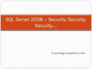 SQL Server 2008  –  Security, Security, Security ….
