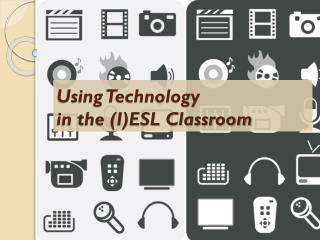 Using Technology  in the IESL Classroom