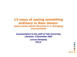A presentation to the staff of Yale University Libraries, 5 December 2003 Lorcan Dempsey OCLC