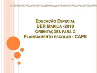 Educa  o Especial DER Mar lia -2010 Orienta  es para o Planejamento escolar - CAPE