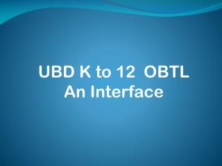 UBD K to 12  OBTL An Interface