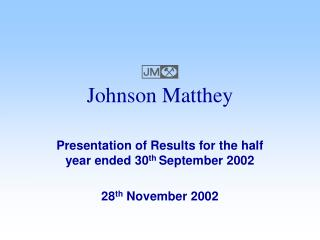 Presentation of Results for the half year ended 30 th  September 2002  28 th  November 2002