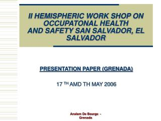 II HEMISPHERIC WORK SHOP ON OCCUPATONAL HEALTH AND SAFETY SAN SALVADOR, EL SALVADOR