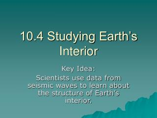 10.4 Studying Earth's Interior