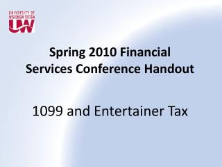Spring 2010 Financial  Services Conference Handout 1099 and Entertainer Tax