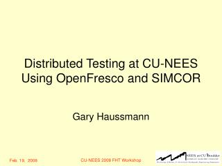 Distributed Testing at CU-NEES Using OpenFresco and SIMCOR