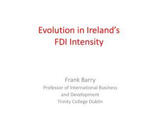 Evolution in Ireland�s  FDI Intensity