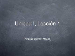 Unidad I, Lección 1