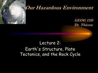 Our Hazardous Environment GEOG 1110 Dr. Thieme