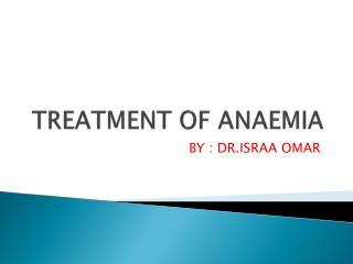 TREATMENT OF ANAEMIA