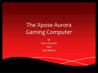 The  Xpose Aurora  Gaming Computer