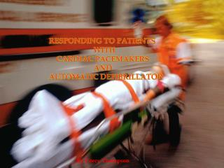 RESPONDING TO PATIENTS 				WITH     CARDIAC PACEMAKERS  				AND  AUTOMATIC DEFIBRILLATOR