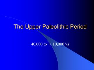 The Upper Paleolithic Period