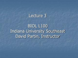 Lecture 3 BIOL L100  Indiana University Southeast David Partin, Instructor