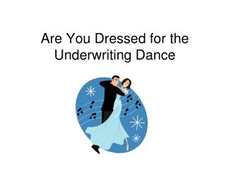 Are You Dressed for the Underwriting Dance