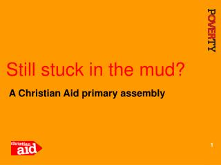Still stuck in the mud?