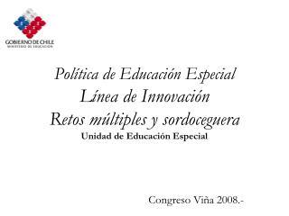 Pol tica de Educaci n Especial L nea de Innovaci n Retos m ltiples y sordoceguera  Unidad de Educaci n Especial