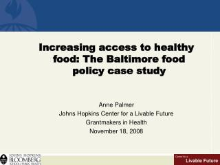 Increasing access to healthy food: The Baltimore food policy case study Anne Palmer