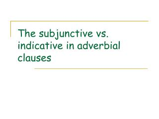 The subjunctive vs. indicative in adverbial clauses